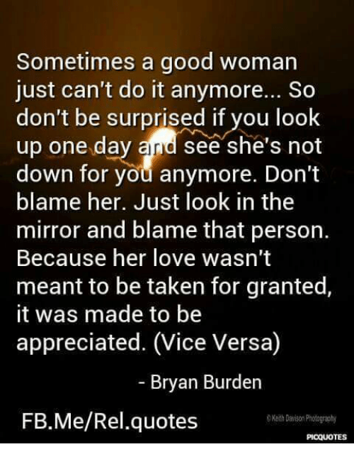 Sometimes A Good Woman Just Cant Do It Anymore So Dont Be