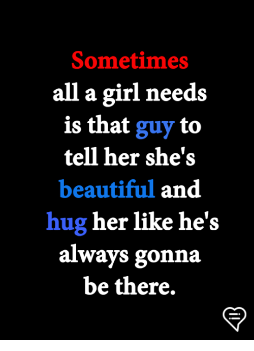 shes beautiful: Sometimes  all a girl needs  is that guy to  tell her she's  beautiful and  hug her like he's  always gonna  be there,