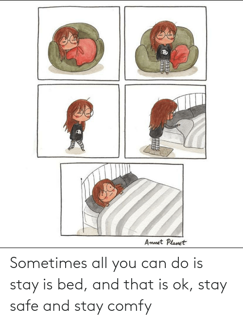 Stay Safe: Sometimes all you can do is stay is bed, and that is ok, stay safe and stay comfy