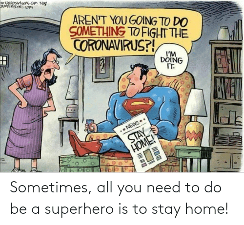 need: Sometimes, all you need to do be a superhero is to stay home!