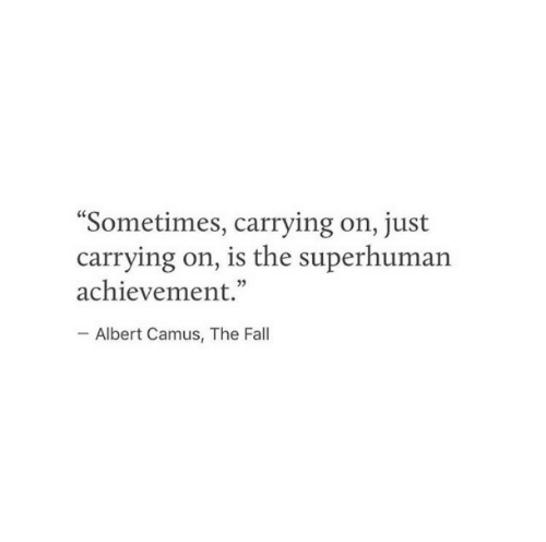 "Fall, The Fall, and Albert Camus: Sometimes, carrying on, just  carrying on, is the superhuman  achievement.""  Albert Camus, The Fall"