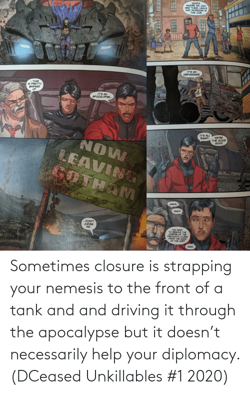 Driving: Sometimes closure is strapping your nemesis to the front of a tank and and driving it through the apocalypse but it doesn't necessarily help your diplomacy. (DCeased Unkillables #1 2020)