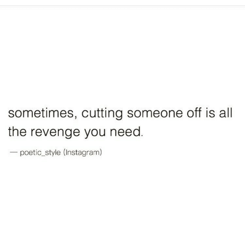 Instagram, Revenge, and Poetic: sometimes, cutting someone off is all  the revenge you need.  - poetic_style (Instagram)