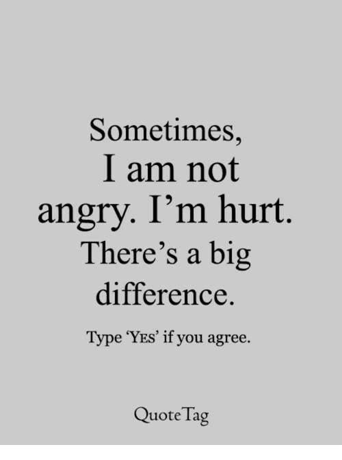 Memes, Angry, and 🤖: Sometimes,  I am not  angry. I'm hurt  There's a big  difference.  Type 'YES' if you agree.  Quote Tag