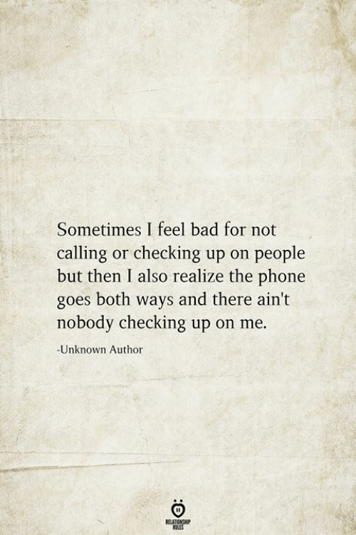 Bad, Phone, and Unknown: Sometimes I feel bad for not  calling or checking up on people  but then I also realize the phone  goes both ways and there ain't  nobody checking up on me  -Unknown Author  BEATIONSHIP