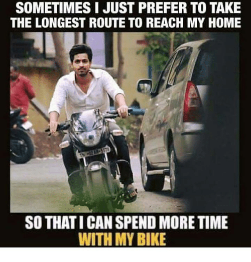 Memes, Bike, and 🤖: SOMETIMES I JUST PREFER TO TAKE  THE LONGEST ROUTE TO REACH MY HOME  SO THATICAN SPEND MORETIME  WITH MY BIKE