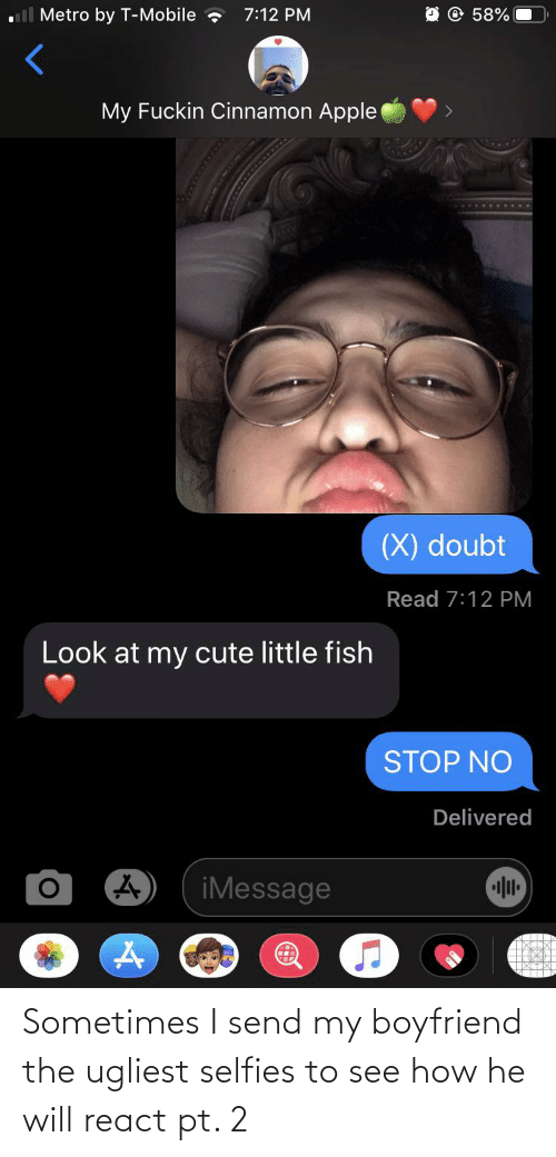 selfies: Sometimes I send my boyfriend the ugliest selfies to see how he will react pt. 2