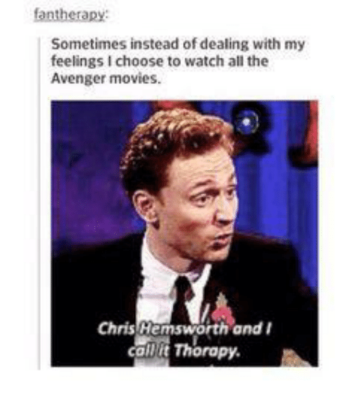 Chris Hemsworth, Memes, and Avengers: Sometimes instead of dealing with my  feelings choose to watch all the  Avenger movies.  Chris Hemsworth and  damit Thorapy.