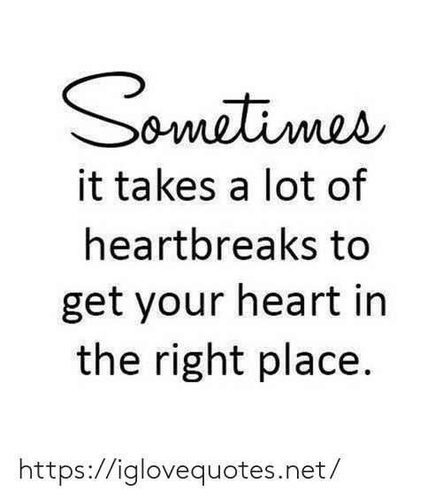 Heart, Net, and Href: Sometimes  it takes a lot of  heartbreaks to  get your heart in  the right place. https://iglovequotes.net/