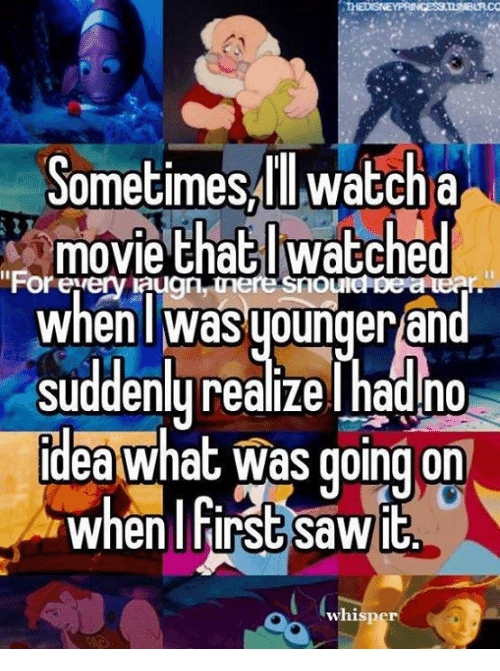Memes, 🤖, and Whisper: Sometimes ll watch a  movie that watched  when was younger an  Suddenly realize l had no  Idea What was going on  when first sawit  whisper