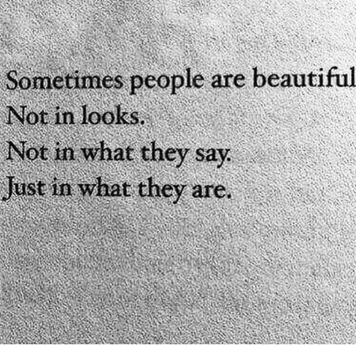 Beautiful, They, and What: Sometimes people are beautiful  Not in looks  Not in what they say  Justinwhat.they are, İ