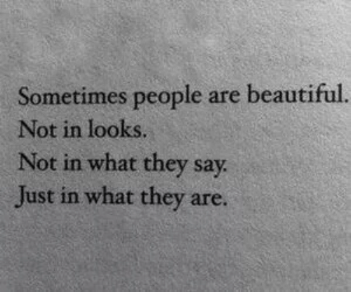 Beautiful, They, and What: Sometimes people are beautiful.  Not in looks.  Not in what they say  Just in what they are.