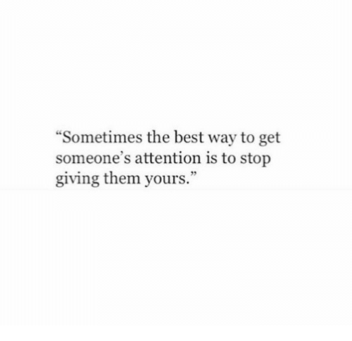 "Best, Them, and The Best: ""Sometimes the best way to get  someone's attention is to stop  giving them yours."""
