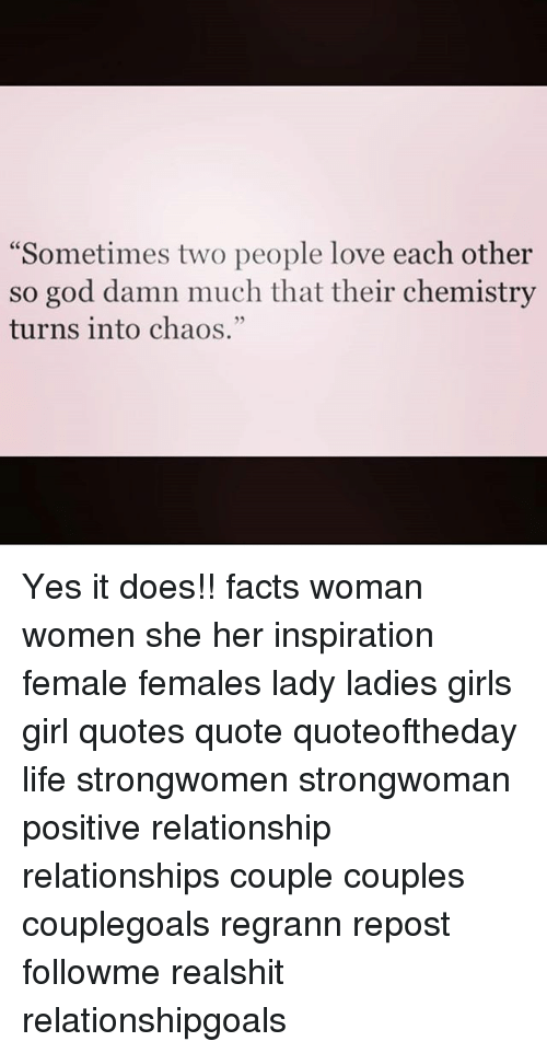 "Facts, Girls, and God: Sometimes two people love each other  so god damn much that their chemistry  turns into chaos.""  25 Yes it does!! facts woman women she her inspiration female females lady ladies girls girl quotes quote quoteoftheday life strongwomen strongwoman positive relationship relationships couple couples couplegoals regrann repost followme realshit relationshipgoals"