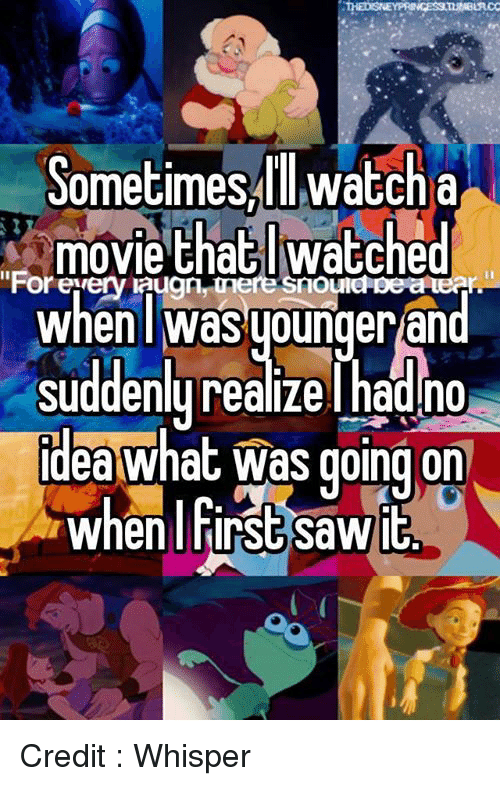 Memes, 🤖, and Whisper: Sometimes watch a  movie thatl watched  For every krugn mere smouleHeareer  when was younger and  Suddenly realize had no  Idea What Was going on  when hirst Sawit Credit : Whisper