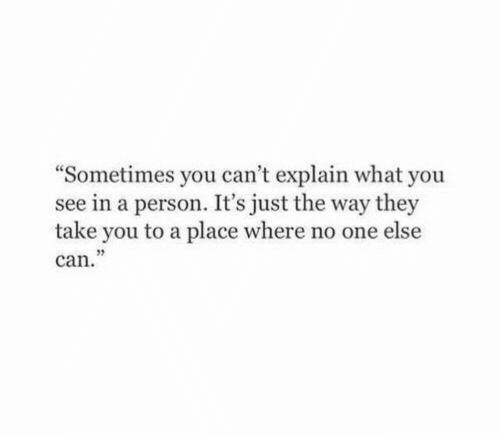 "Can, One, and They: ""Sometimes you can't explain what you  see in a person. It's just the way they  take you to a place where no one else  can.  32"