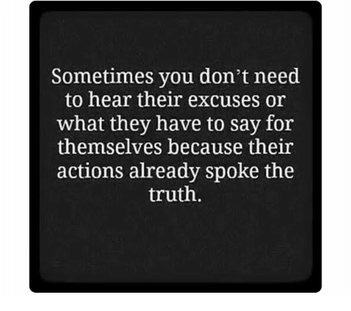 Memes, Truth, and 🤖: Sometimes you don't need  to hear their excuses or  what they have to say for  themselves because their  actions already spoke the  truth.