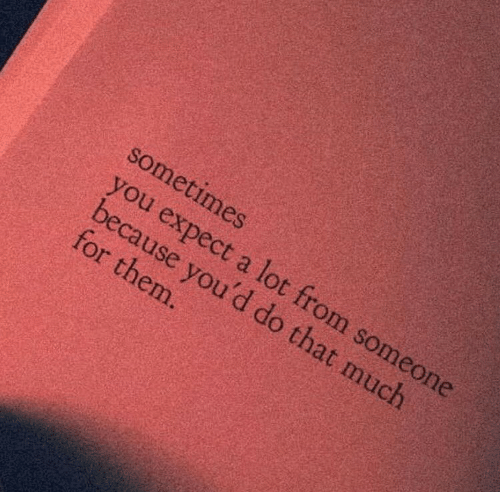 Them, You, and Hat: sometimes  you expect a lot  becau  for them  from someone  hat much  se you'd do t