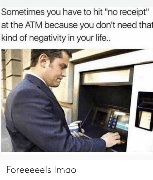 """Funny, Life, and Lmao: Sometimes you have to hit """"no receipt""""  at the ATM because you don't need that  kind of negativity in your life.. Foreeeeels lmao"""