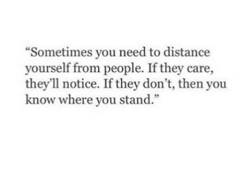 """From People: """"Sometimes you need to distance  yourself from people. If they care,  they'll notice. If they don't, then you  know where you stand.""""  9"""