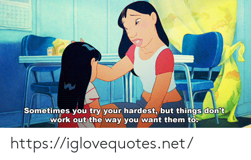 work out: Sometimes you try your hardest, but things don't  work out the way you want them to. https://iglovequotes.net/