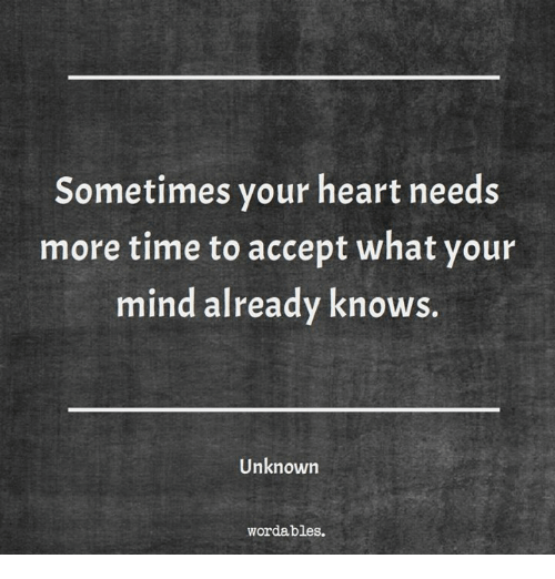 Heart, Time, and Mind: Sometimes your heart needs  more time to accept what your  mind already knows  Unknown  wordables.
