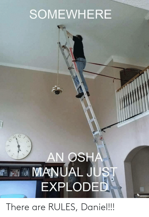 Osha, Daniel, and Somewhere: SOMEWHERE  AN OSHA  MO MANUAL JUST  EXPLODED There are RULES, Daniel!!!