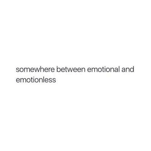 Somewhere, Emotional, and And: somewhere between emotional and  emotionless