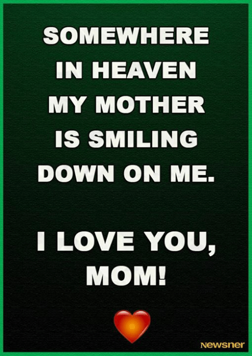 Heaven, Love, and Memes: SOMEWHERE  IN HEAVEN  MY MOTHER  IS SMILING  DOWN ON ME.  I LOVE YOU,  МОМ!  Newsner