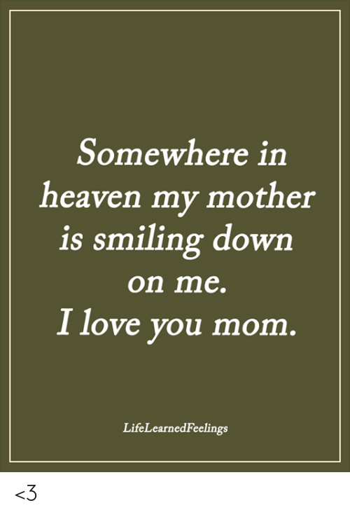 Love You Mom: Somewhere in  heaven my mother  is smiling dowrn  on me.  I love you mom  LifeLearnedFeelings <3