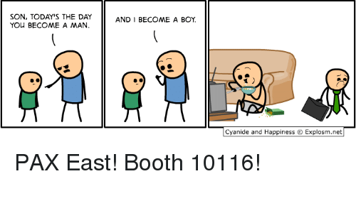 Cyanides And Happiness: SON, TODAY'S THE DAY  AND I BECOME A BOY  YOU BECOME A MAN.  Cyanide and Happiness Explosm.net PAX East! Booth 10116!