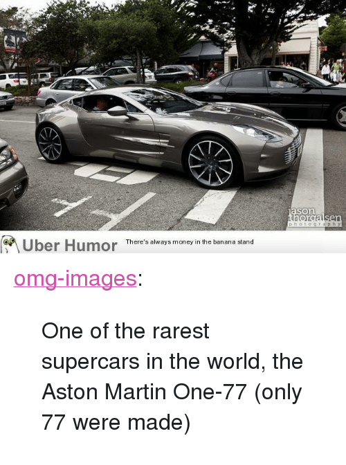 """Aston Martin: son  Uber Humor  There's always money in the banana stand <p><a href=""""http://omg-images.tumblr.com/post/154074688282/one-of-the-rarest-supercars-in-the-world-the"""" class=""""tumblr_blog"""">omg-images</a>:</p>  <blockquote><p>One of the rarest supercars in the world, the Aston Martin One-77 (only 77 were made)</p></blockquote>"""