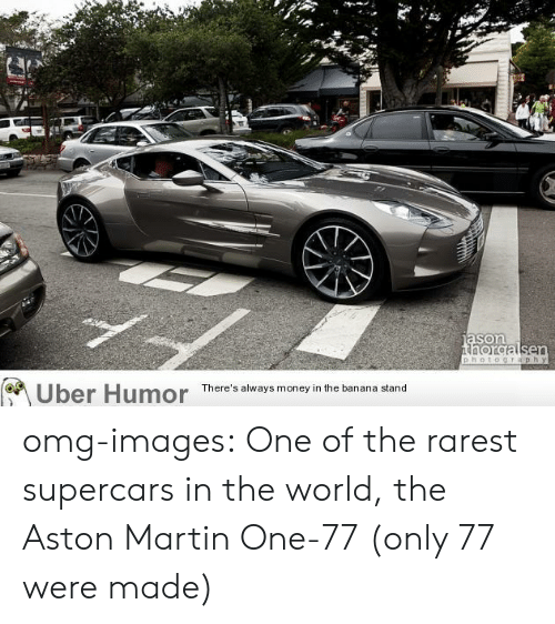 Aston Martin: son  Uber Humor  There's always money in the banana stand omg-images:  One of the rarest supercars in the world, the Aston Martin One-77 (only 77 were made)