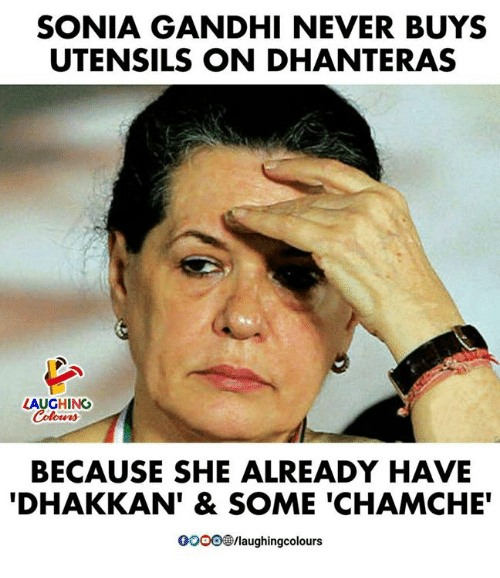 """Sonia: SONIA GANDHI NEVER BUYS  UTENSILS ON DHANTERAS  LAUGHING  BECAUSE SHE ALREADY HAVE  DHAKKAN'& SOME 'CHAMCHE""""  0o0O/laughingcolours"""
