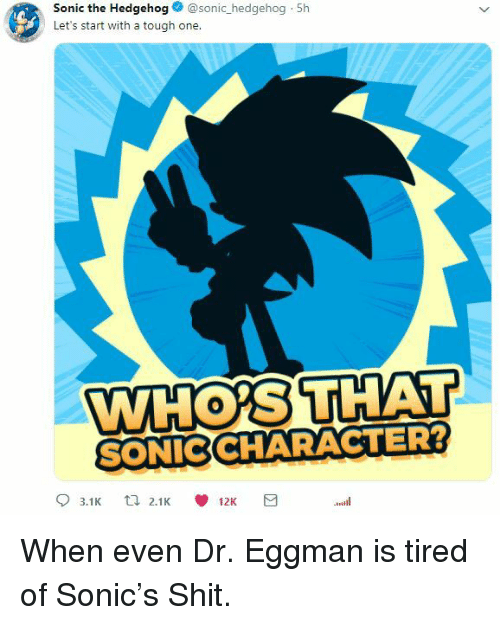Gif, Shit, and Tumblr: Sonic the Hedgehog@sonic_hedgehog 5h  Let's start with a tough one.  WHOS THAT  SONICCHARACTER  0 When even Dr. Eggman is tired of Sonic's Shit.