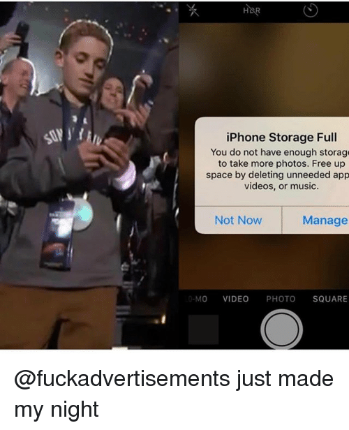 Funny, Iphone, and Music: SONY  iPhone Storage Full  You do not have enough storage  to take more photos. Free up  space by deleting unneeded app  videos, or music.  Not Now  Manage  -MO VIDEO PHOTO SQUARE @fuckadvertisements just made my night