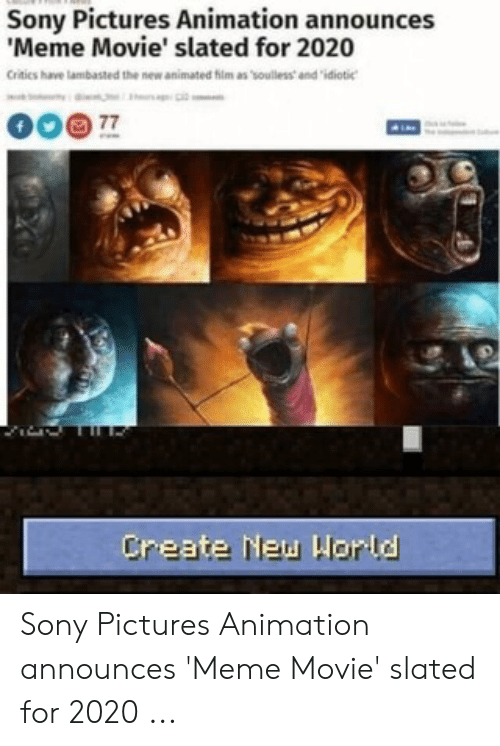 """Announces Meme: Sony Pictures Animation announces  Meme Movie' slated for 2020  Crities have lambasted the new animated him as 'soulless and""""idiotic  Create New World Sony Pictures Animation announces 'Meme Movie' slated for 2020 ..."""