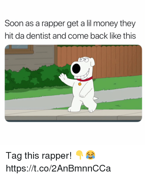 Money, Soon..., and Back: Soon as a rapper get a lil money they  hit da dentist and come back like this Tag this rapper! 👇😂 https://t.co/2AnBmnnCCa
