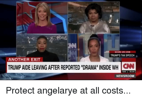 "Aide: SOON ON CNN  TRUMP'S TAX SPEECH  ANOTHER EXIT  TRUMP AIDE LEAVING AFTER REPORTED ""DRAMA"" INSIDE WH CN  NAS ▲ 2594  NEWSROOM Protect angelarye at all costs..."