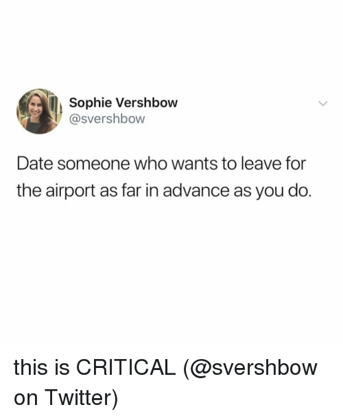 Memes, Twitter, and Date: Sophie Vershbow  @svershbow  Date someone who wants to leave for  the airport as far in advance as you do. this is CRITICAL (@svershbow on Twitter)