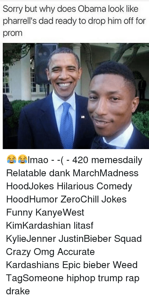 Drake, Kardashians, and Memes: Sorry but why does Obama look like  pharrell's dad ready to drop him off for  prom 😂😂lmao - -( - 420 memesdaily Relatable dank MarchMadness HoodJokes Hilarious Comedy HoodHumor ZeroChill Jokes Funny KanyeWest KimKardashian litasf KylieJenner JustinBieber Squad Crazy Omg Accurate Kardashians Epic bieber Weed TagSomeone hiphop trump rap drake