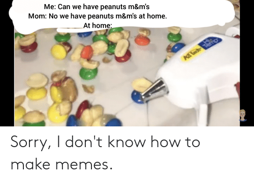 Make Memes: Sorry, I don't know how to make memes.
