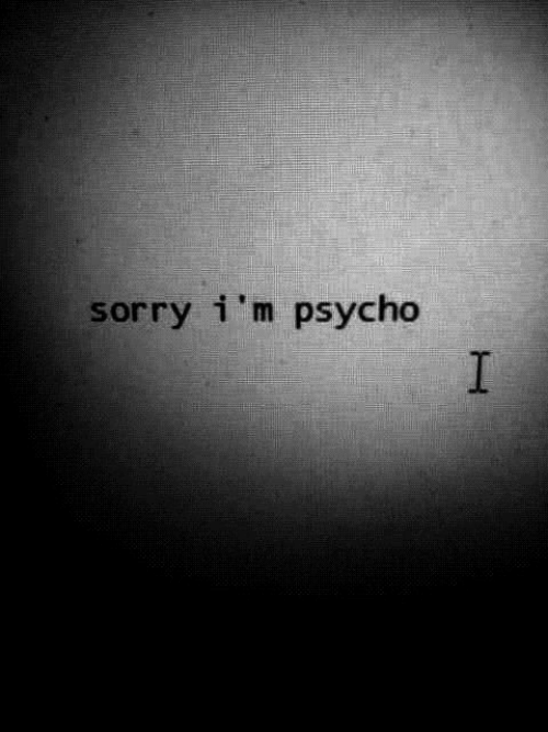 Sorry, Psycho, and Sorry Im: sorry i'm psycho