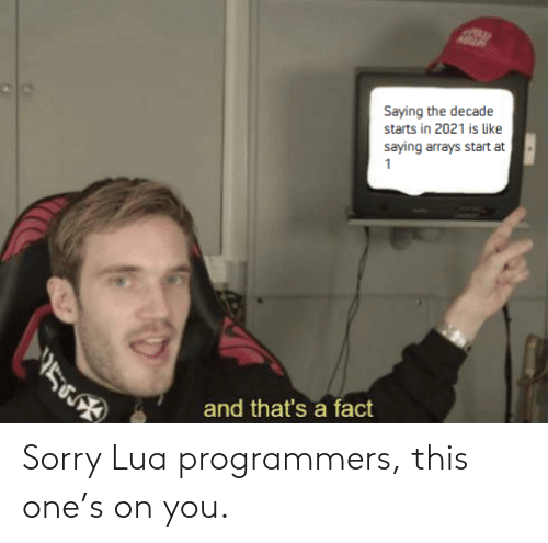 Sorry: Sorry Lua programmers, this one's on you.