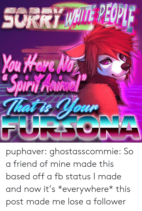 Sorry, Target, and Tumblr: SORRY MHITE PEOPIE  You Hare No  Spiri Awmiacel  That is Your  FURDONA puphaver: ghostasscommie: So a friend of mine made this based off a fb status I made and now it's *everywhere* this post made me lose a follower