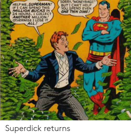 "Sorry, Superman, and Help: SORRY, ""MONEYBAGS!  BUTICANT HELP  YOU SPEND EVEN  ONE THIN DIME!  HELP ME, SUPERMAN  iFI CAN SPEND THIS  MILLION BUCKS IN  24 HOURS, I COLLECT  ANOTHER MILLION  OTHERWISE I LOSE IT  ALL! Superdick returns"
