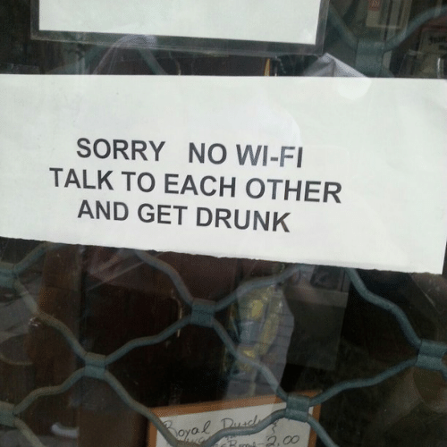 Drunk, Sorry, and Bmi: SORRY NO WI-FI  TALK TO EACH OTHER  AND GET DRUNK  Boyal Dusd  Bmi 2,00