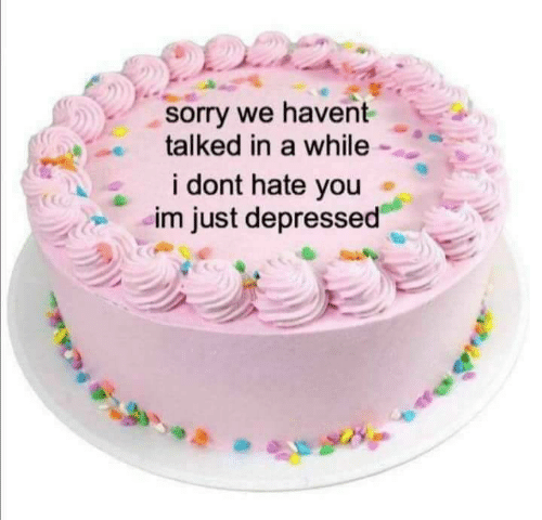Hate You: sorry we havent  talked in a while  i dont hate you  im just depressed