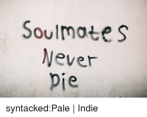 Tumblr, Blog, and Http: Soulmates  ever syntacked:Pale | Indie