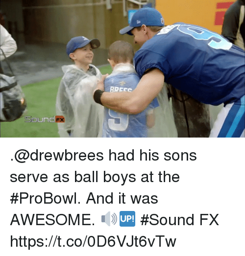 Memes, Awesome, and Boys: Sound .@drewbrees had his sons serve as ball boys at the #ProBowl.  And it was AWESOME. 🔊🆙 #Sound FX https://t.co/0D6VJt6vTw
